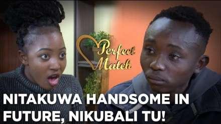 Nitakuwa Handsome In Future, Nikubali Tu! – Perfect Match